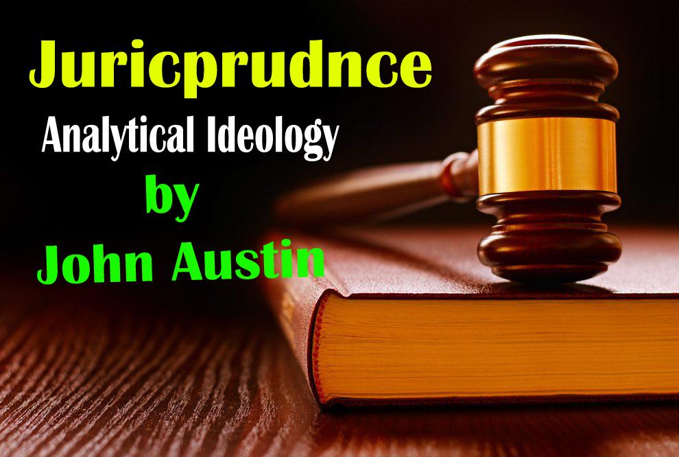 Describe The Analytical Ideology of Jurisprudence by John Austin || जॉन ऑस्टिन द्वारा प्रतिपादित विधिशास्त्र की विश्लेषणात्मक विचारधारा का वर्णन कीजिए