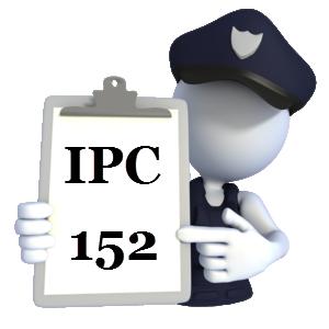 IPC Section 152 in Hindi - आई०पी०सी० की धारा 152 में क्या अपराध होता है?