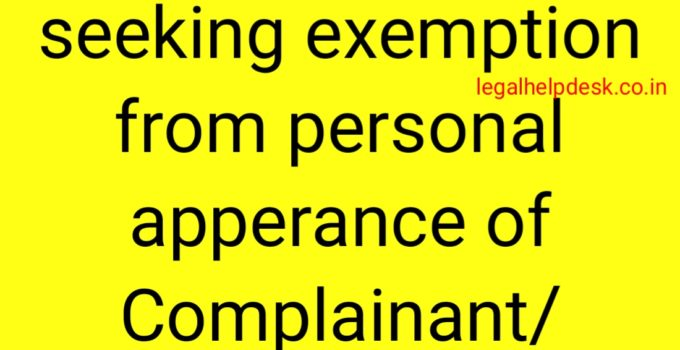 Application Seeking Exemption from Personal Apperance of Complainant/Accused
